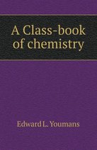 A Class-Book of Chemistry