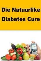 Die Natuurlike Diabetes Cure