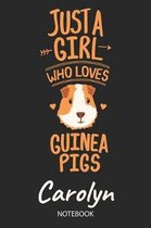 Just A Girl Who Loves Guinea Pigs - Carolyn - Notebook