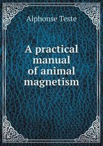 A Practical Manual of Animal Magnetism