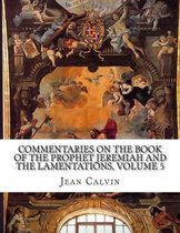 Commentaries on the Book of the Prophet Jeremiah and the Lamentations, Volume 5