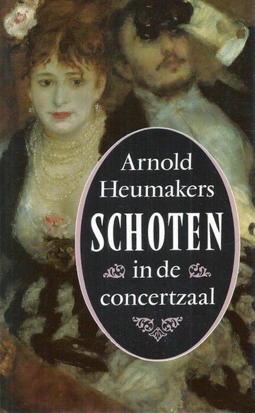 Schoten in de concertzaal - Arnold Heumakers |