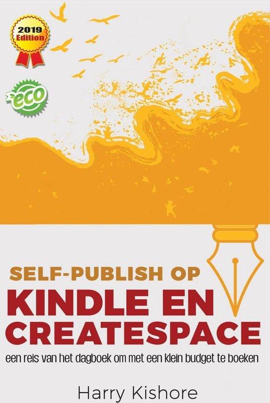 Self-Publish op Kindle en CreateSpace: een reis van het dagboek om met een klein budget te boeken - Dr. Dipak Kumar Sharma |