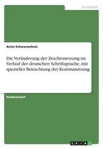 Die Veranderung der Zeichensetzung im Verlauf der deutschen Schriftsprache, mit spezieller Betrachtung der Kommasetzung