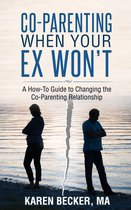 Omslag Co-Parenting When Your Ex Won't: A How-To Guide to Changing the Co-Parenting Relationship