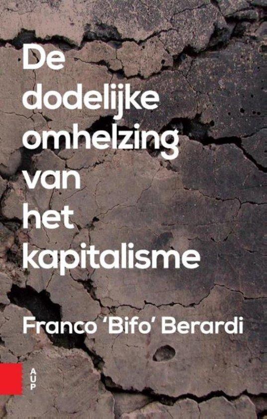 De dodelijke omhelzing van het kapitalisme - Franco Berardi |