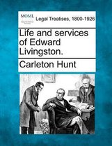 Life and Services of Edward Livingston.