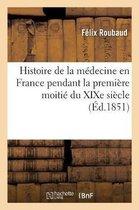 Histoire de la Medecine En France Pendant La Premiere Moitie Du Xixe Siecle