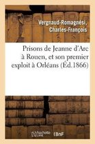 Prisons de Jeanne d'Arc a Rouen, et son premier exploit a Orleans