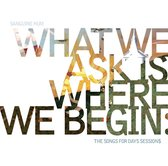 What We Ask For Is Where We Begin