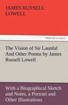 The Vision of Sir Launfal and Other Poems by James Russell Lowell, with a Biographical Sketch and Notes, a Portrait and Other Illustrations