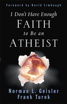 Boek cover I Dont Have Enough Faith to Be an Atheist van Norman Geisler (Paperback)