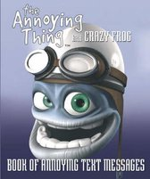 Crazy Frog AKA the Annoying Thing the Book of Annoying Text Messages
