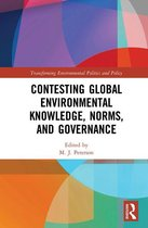 Contesting Global Environmental Knowledge, Norms and Governance