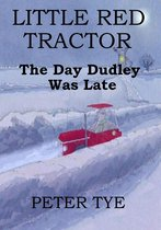 Little Red Tractor: The Day Dudley Was Late