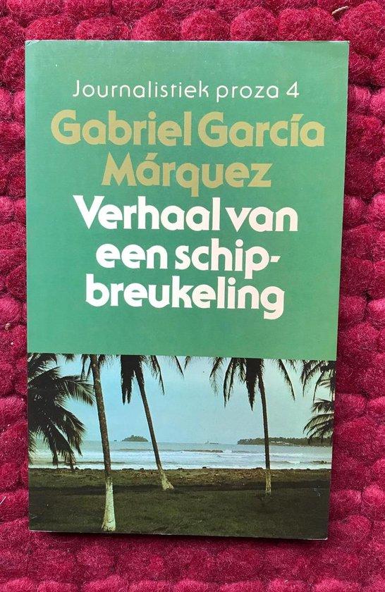 Verhaal van een schipbreukeling die tien dagen zonder eten of drinken op een vlot ronddobberde, tot held van de natie werd uitgeroepen, door schoonheidskoninginnen werd afgezoend en door de publiciteit in goeden doen kwam, ... - Gabriel Garcia Marquez  
