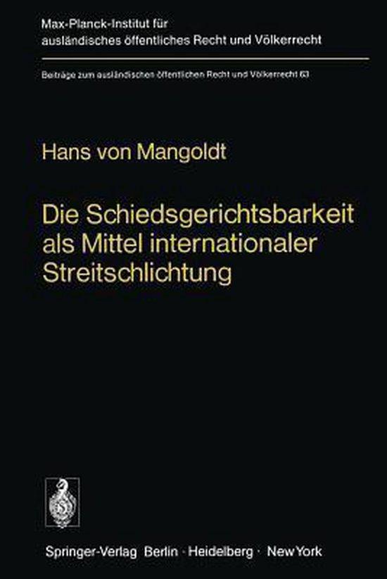 Die Schiedsgerichtsbarkeit als Mittel Internationaler Streitschlichtung