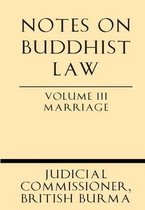 Notes on Buddhist Law Volume III Marriage