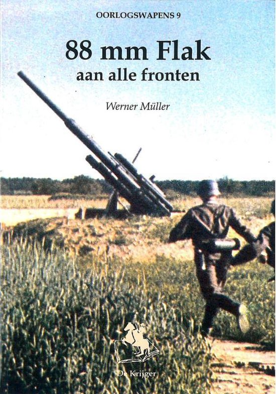 Oorlogswapens Arsenaal 9 - 88 mm Flak aan alle fronten - W. Muller |