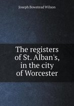 The Registers of St. Alban's, in the City of Worcester