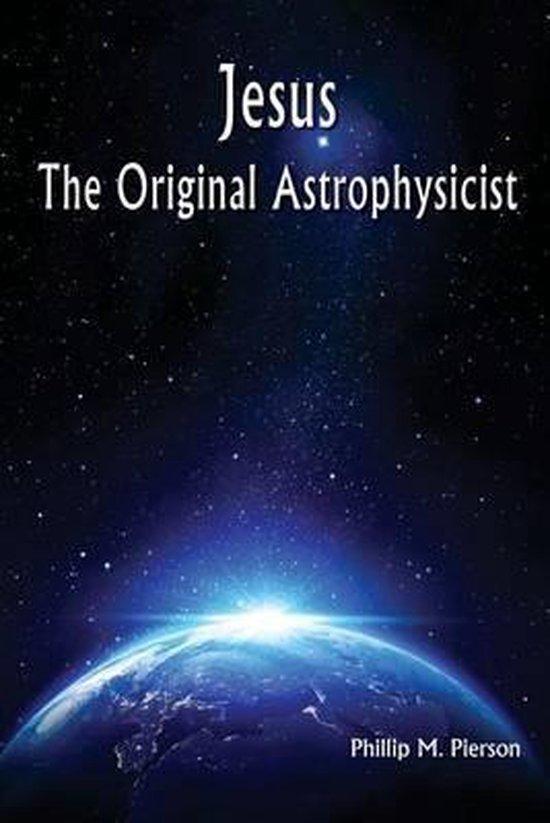Jesus the Original Astrophysicist
