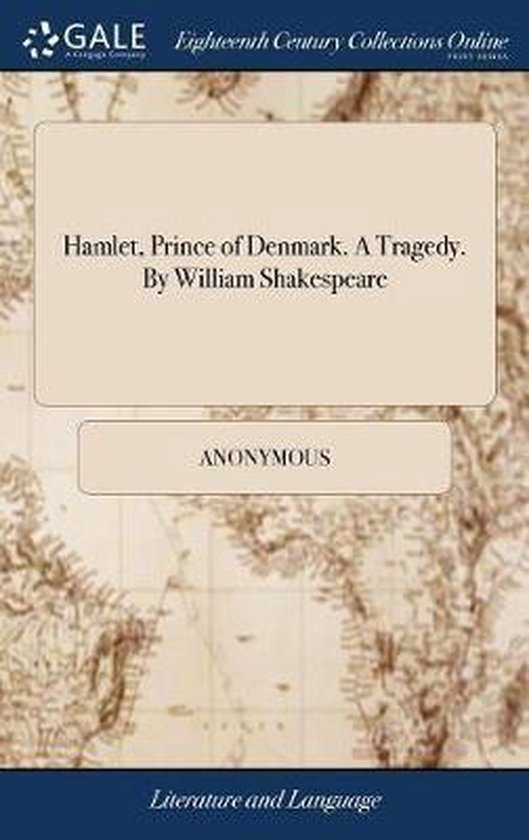 Hamlet, Prince of Denmark. a Tragedy. by William Shakespeare