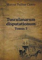Tusculanarum Disputationum Tomus 3