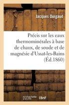 Pr�cis Sur Les Eaux Thermomin�rales � Base de Chaux, de Soude de Magn�sie d'Ussat-Les-Bains Ari�ge