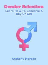 Gender Selection: Learn How To Conceive A Boy Or Girl