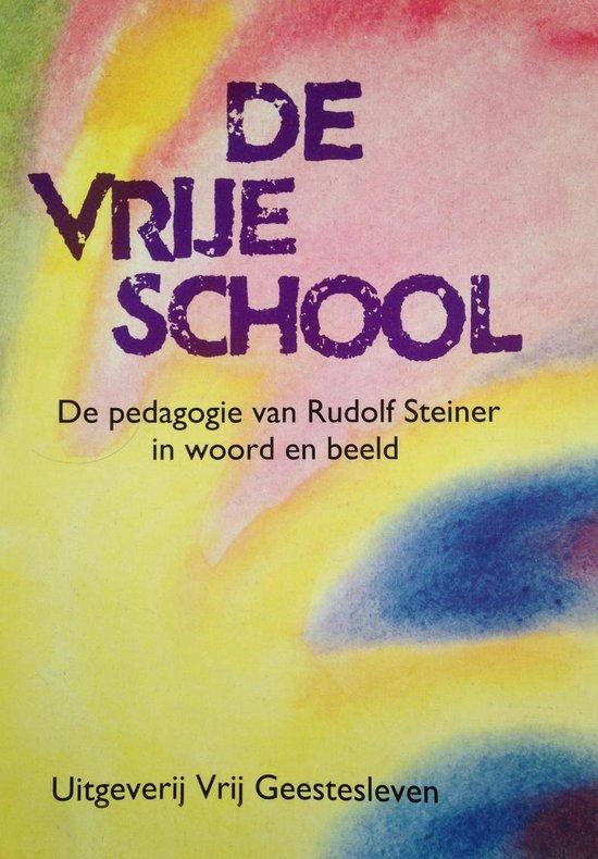 Omslag van De vrije school - De pedagogie van Rudolf Steiner in woord en beeld