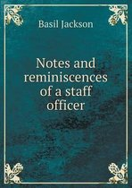 Notes and Reminiscences of a Staff Officer