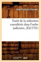 Trait de la S duction Consid r e Dans l'Ordre Judiciaire, ( d.1781)