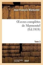 Oeuvres Compl�tes de Marmontel. Tome 3 Contes Moraux, Volume 1