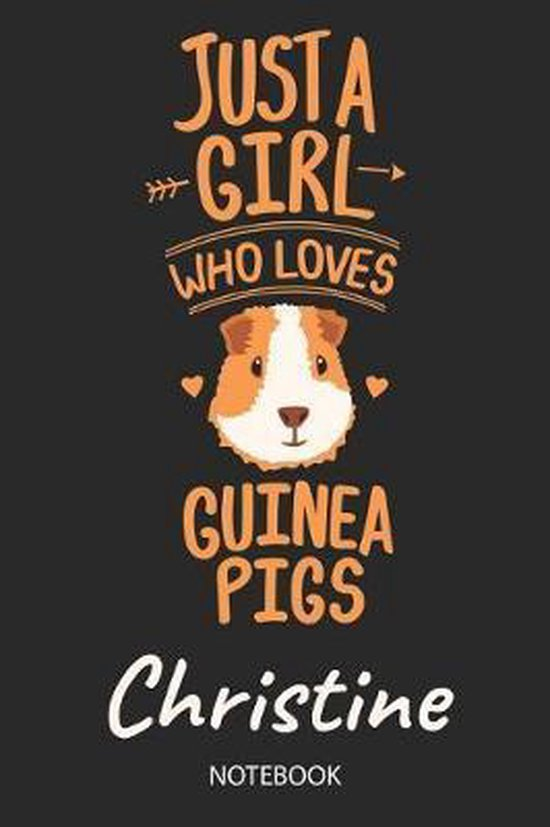 Just A Girl Who Loves Guinea Pigs - Christine - Notebook