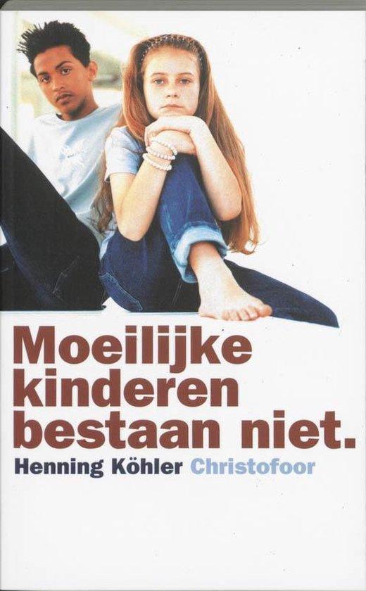 Moeilijke kinderen bestaan niet - H. Kohler |