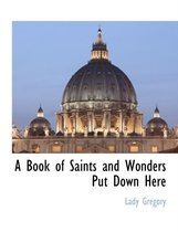 A Book of Saints and Wonders Put Down Here