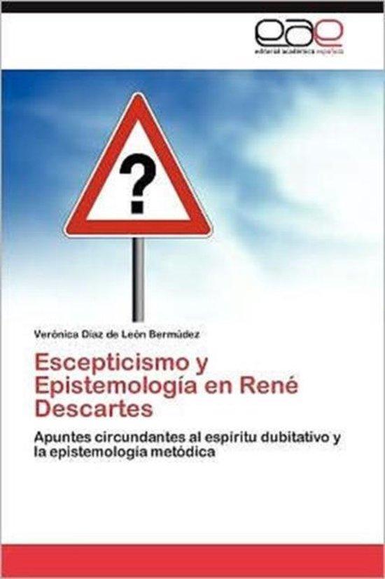 Escepticismo y Epistemologia En Rene Descartes