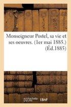Monseigneur Postel, Sa Vie Et Ses Oeuvres. (1er Mai 1885.)