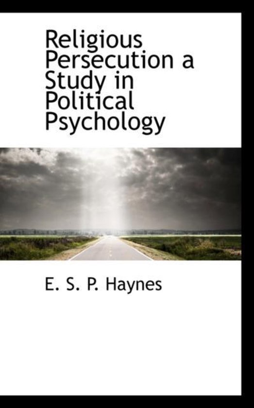 Religious Persecution a Study in Political Psychology
