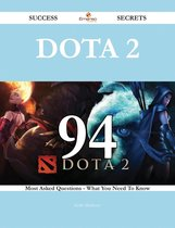 Dota 2 94 Success Secrets - 94 Most Asked Questions On Dota 2 - What You Need To Know