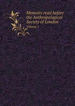 Memoirs Read Before the Anthropological Society of London Volume 1