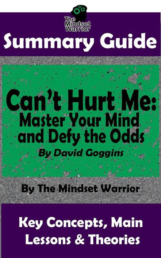 Boek cover Summary Guide: Cant Hurt Me: Master Your Mind and Defy the Odds: By David Goggins   The Mindset Warrior Summary Guide van The Mindset Warrior (Onbekend)