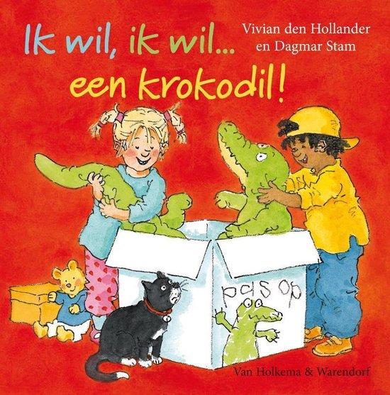 Ik wil, ik wil een krokodil! - Vivian den Hollander   Fthsonline.com