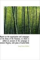 Report on the Organization and Campaigns of the Army of the Potomac; To Which Is Added an Account of