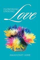 Flowering Unsung Love