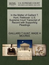 In the Matter of Gaillard T. Hunt, Petitioner. U.S. Supreme Court Transcript of Record with Supporting Pleadings