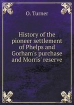 History of the Pioneer Settlement of Phelps and Gorham's Purchase and Morris' Reserve