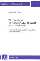 Die Einziehung Im Schweizerischen Strafrecht (Art. 58 Und 58bis)