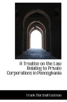A Treatise on the Law Relating to Private Corporations in Pennsylvania