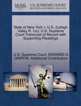 State of New York V. U S, (Lehigh Valley R. Co). U.S. Supreme Court Transcript of Record with Supporting Pleadings